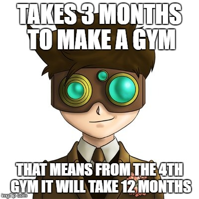 Lando Takes 4ever |  TAKES 3 MONTHS TO MAKE A GYM; THAT MEANS FROM THE 4TH GYM IT WILL TAKE 12 MONTHS | image tagged in lando | made w/ Imgflip meme maker