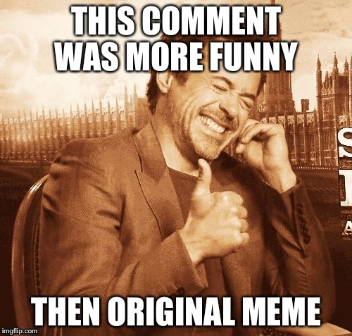 THIS COMMENT WAS MORE FUNNY THEN ORIGINAL MEME | made w/ Imgflip meme maker