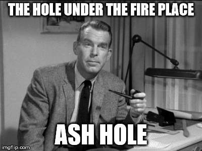 fred mcmurray | THE HOLE UNDER THE FIRE PLACE ASH HOLE | image tagged in celebs | made w/ Imgflip meme maker