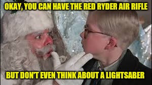 OKAY, YOU CAN HAVE THE RED RYDER AIR RIFLE BUT DON'T EVEN THINK ABOUT A LIGHTSABER | made w/ Imgflip meme maker