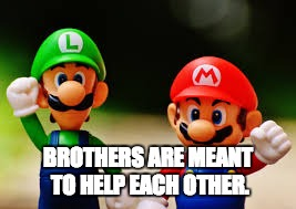 BROTHERS ARE MEANT TO HELP EACH OTHER. | made w/ Imgflip meme maker