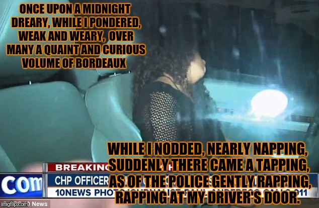 That's So Raven | ONCE UPON A MIDNIGHT DREARY, WHILE I PONDERED, WEAK AND WEARY,  OVER MANY A QUAINT AND CURIOUS VOLUME OF BORDEAUX WHILE I NODDED, NEARLY NAP | image tagged in raven,edgar allan poe,drunk driving,drunk woman | made w/ Imgflip meme maker