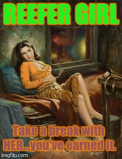 If Dashopes gets applause....perhaps it's because she's been spreading the Clap like Emmanuel Goldstein.... | REEFER GIRL Take a break with HER...you've earned it. | image tagged in pulp art week,dank memes,dank kind,femme fatale,the most interesting man in yhe jungle | made w/ Imgflip meme maker