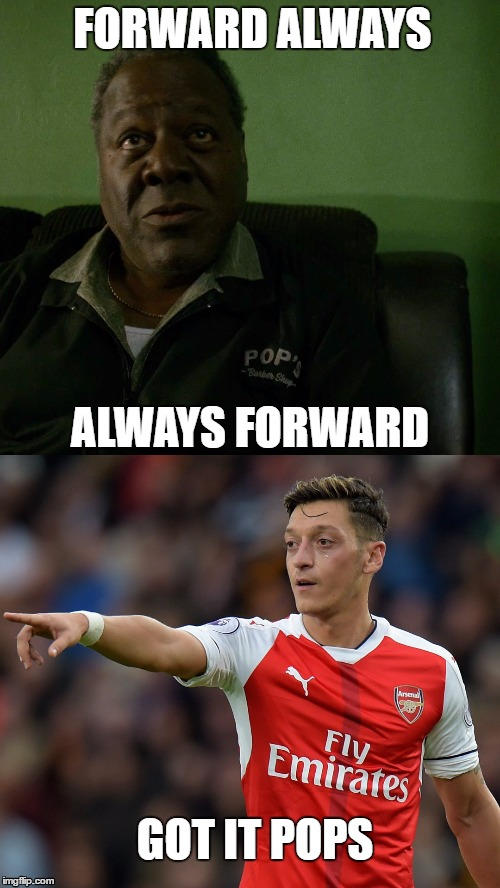 Pops and Ozil | FORWARD ALWAYS ALWAYS FORWARD GOT IT POPS | image tagged in football,soccer,arsenal,epl,luke cage,pops | made w/ Imgflip meme maker