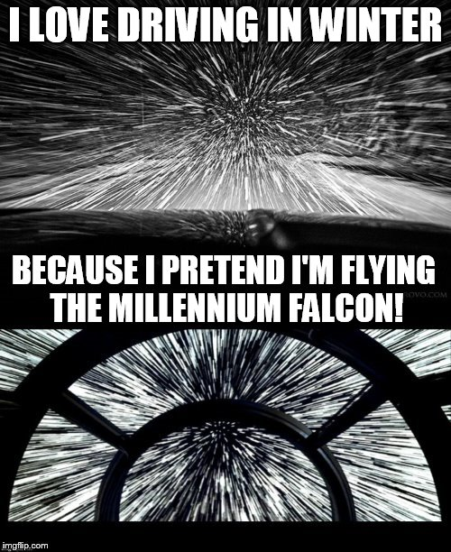 Winter driving, bringing out the inner child in you! | I LOVE DRIVING IN WINTER BECAUSE I PRETEND I'M FLYING THE MILLENNIUM FALCON! | image tagged in funny memes,star wars,millennium falcon,winter driving,warp speed,snow storm | made w/ Imgflip meme maker