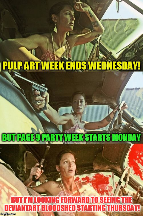 Pulp Art Week / Page 9 Party Week  / DeviantArt Week | PULP ART WEEK ENDS WEDNESDAY! BUT PAGE 9 PARTY WEEK STARTS MONDAY BUT I'M LOOKING FORWARD TO SEEING THE DEVIANTART BLOODSHED STARTING THURSD | image tagged in bonnie girl,pulp art week,page 9 party week,deviantart week,meme,fun | made w/ Imgflip meme maker