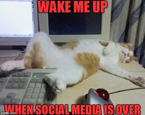 WAKE ME UP WHEN SOCIAL MEDIA IS OVER | made w/ Imgflip meme maker