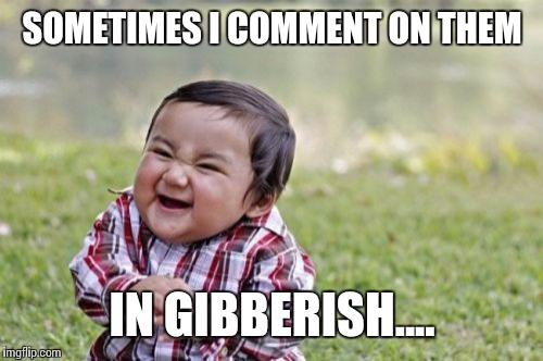 Evil Toddler Meme | SOMETIMES I COMMENT ON THEM IN GIBBERISH.... | image tagged in memes,evil toddler | made w/ Imgflip meme maker