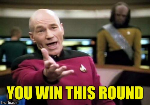 Picard Wtf Meme | YOU WIN THIS ROUND | image tagged in memes,picard wtf | made w/ Imgflip meme maker