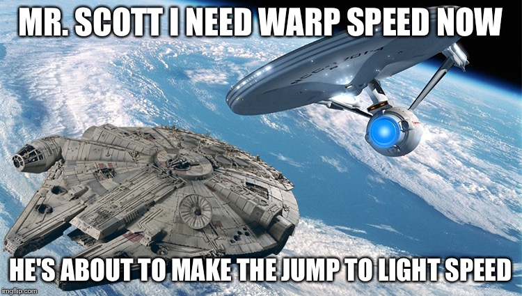 Enterprise and Falcon | MR. SCOTT I NEED WARP SPEED NOW HE'S ABOUT TO MAKE THE JUMP TO LIGHT SPEED | image tagged in enterprise and falcon | made w/ Imgflip meme maker