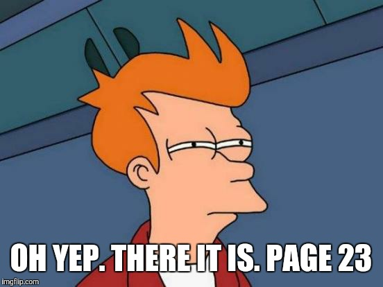 Futurama Fry Meme | OH YEP. THERE IT IS. PAGE 23 | image tagged in memes,futurama fry | made w/ Imgflip meme maker