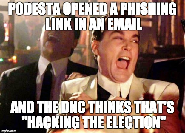"Wise guys laughing | PODESTA OPENED A PHISHING LINK IN AN EMAIL AND THE DNC THINKS THAT'S ""HACKING THE ELECTION"" 