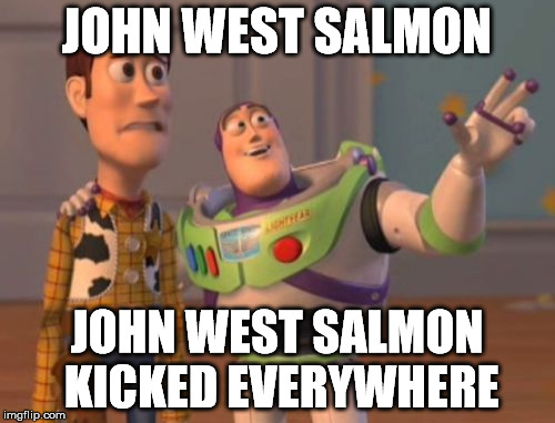 X, X Everywhere Meme | JOHN WEST SALMON JOHN WEST SALMON KICKED EVERYWHERE | image tagged in memes,x,x everywhere,x x everywhere | made w/ Imgflip meme maker