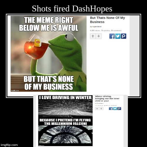 Exposed DashHopes xD | Shots fired DashHopes | image tagged in funny,demotivationals,exposed,dashhopes,shots fired,bad memes | made w/ Imgflip demotivational maker