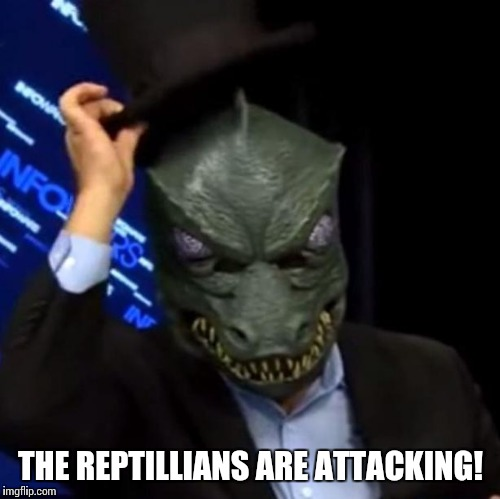 THE REPTILLIANS ARE ATTACKING! | made w/ Imgflip meme maker