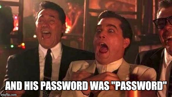 "AND HIS PASSWORD WAS ""PASSWORD"" 