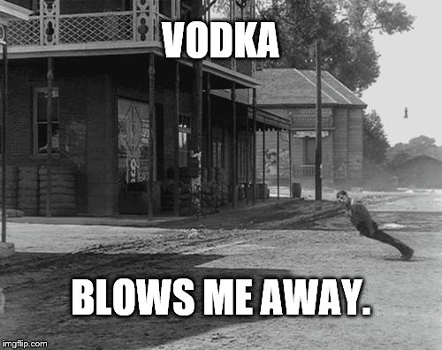 Buster blown away | VODKA BLOWS ME AWAY. | image tagged in buster blown away | made w/ Imgflip meme maker