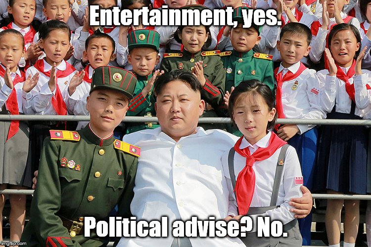Entertainment, yes. Political advise? No. | made w/ Imgflip meme maker