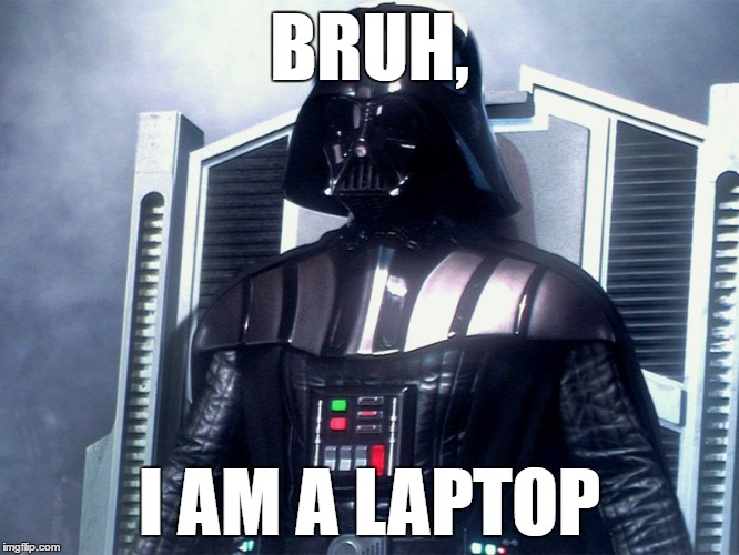 BRUH, I AM A LAPTOP | made w/ Imgflip meme maker