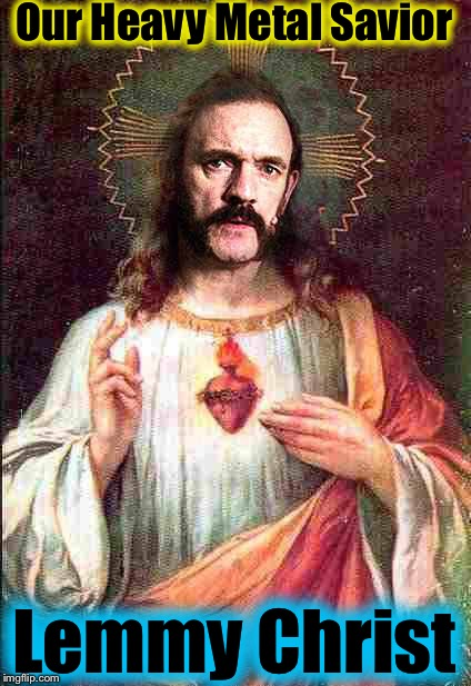 My your soul go to Mötörhead | Our Heavy Metal Savior Lemmy Christ | image tagged in memes,lemmy,evilmandoevil,funny,save me | made w/ Imgflip meme maker