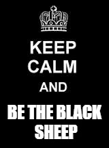 Keep calm blank | BE THE BLACK SHEEP | image tagged in keep calm blank | made w/ Imgflip meme maker