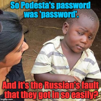 Third World Skeptical Kid Meme | So Podesta's password was 'password'. And it's the Russian's fault that they got in so easily? | image tagged in memes,third world skeptical kid | made w/ Imgflip meme maker