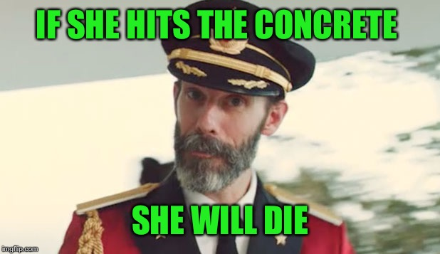 IF SHE HITS THE CONCRETE SHE WILL DIE | made w/ Imgflip meme maker