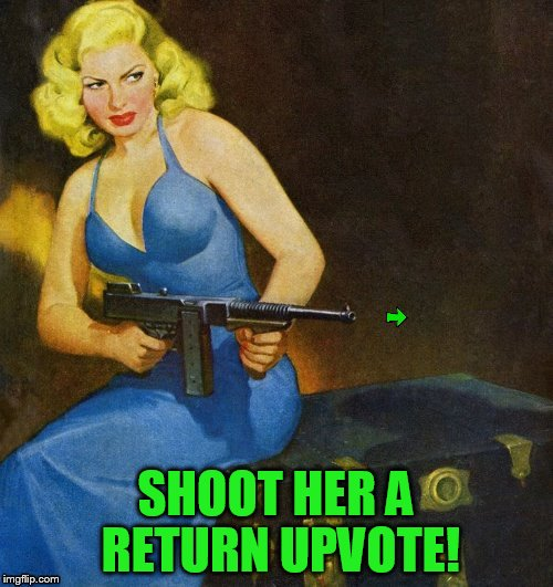 SHOOT HER A RETURN UPVOTE! | made w/ Imgflip meme maker