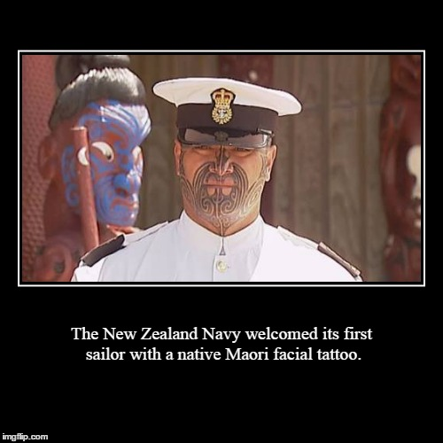 This guy looks like he means business. | The New Zealand Navy welcomed its first sailor with a native Maori facial tattoo. | | image tagged in funny,demotivationals,navy,tattoo face | made w/ Imgflip demotivational maker