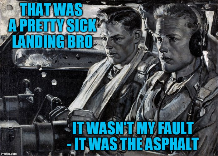 Pulp Art week! Is it still going on? | THAT WAS A PRETTY SICK LANDING BRO IT WASN'T MY FAULT - IT WAS THE ASPHALT | image tagged in pulp art week,pulp art | made w/ Imgflip meme maker