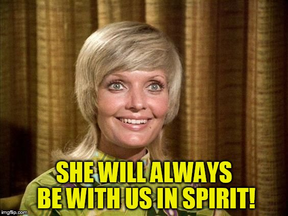 SHE WILL ALWAYS BE WITH US IN SPIRIT! | made w/ Imgflip meme maker