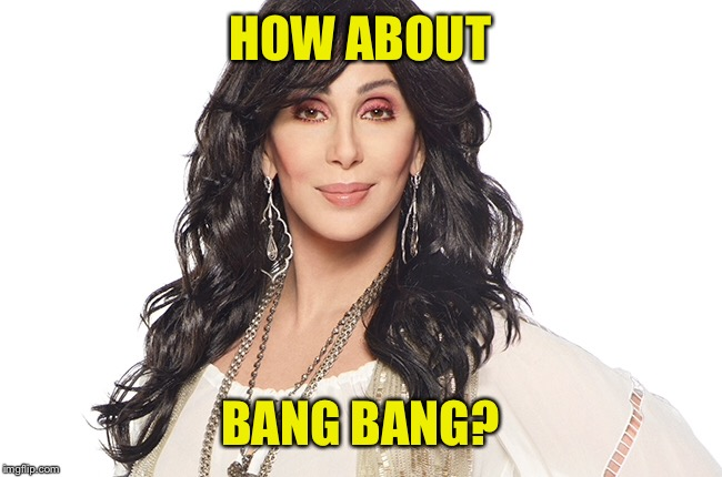 HOW ABOUT BANG BANG? | made w/ Imgflip meme maker