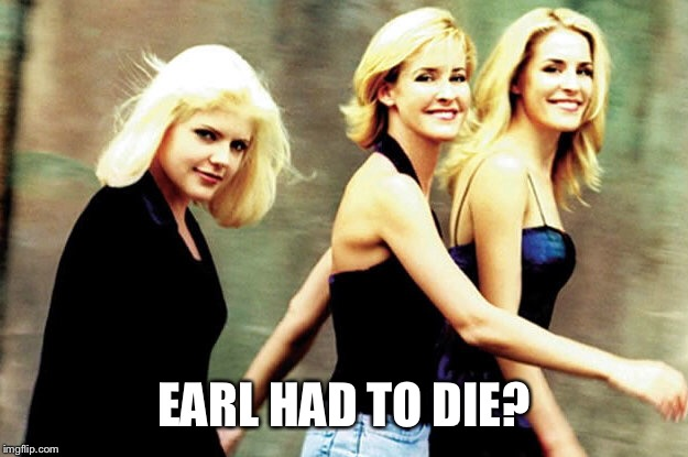 EARL HAD TO DIE? | made w/ Imgflip meme maker