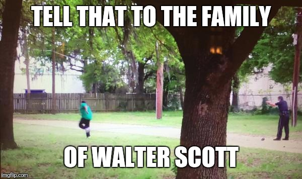 TELL THAT TO THE FAMILY OF WALTER SCOTT | made w/ Imgflip meme maker