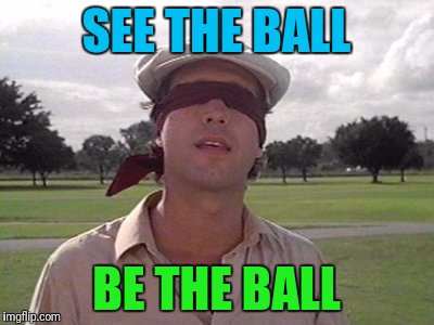 SEE THE BALL BE THE BALL | made w/ Imgflip meme maker