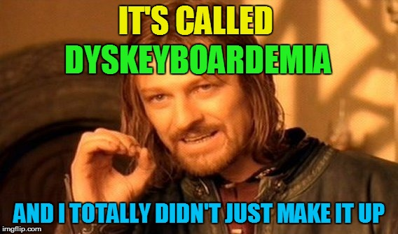 One Does Not Simply Meme | IT'S CALLED AND I TOTALLY DIDN'T JUST MAKE IT UP DYSKEYBOARDEMIA | image tagged in memes,one does not simply | made w/ Imgflip meme maker