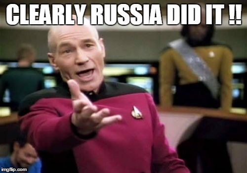 Picard Wtf Meme | CLEARLY RUSSIA DID IT !! | image tagged in memes,picard wtf | made w/ Imgflip meme maker