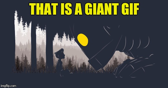 THAT IS A GIANT GIF | made w/ Imgflip meme maker