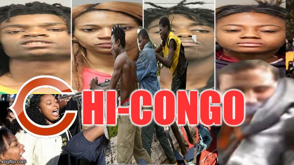 3rd World in a 1st World Country | HI-CONGO | image tagged in blm,black lives matter,chicago,crime | made w/ Imgflip meme maker