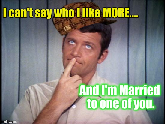 I can't say who I like MORE.... And I'm Married to one of you. | made w/ Imgflip meme maker