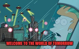 WELCOME TO THE WORLD OF TOMORROW | made w/ Imgflip meme maker
