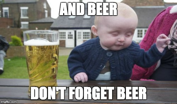 AND BEER DON'T FORGET BEER | made w/ Imgflip meme maker