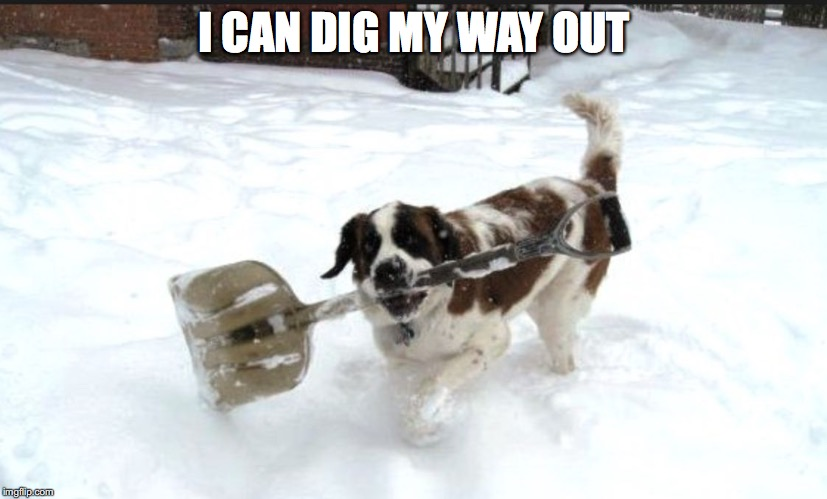 I CAN DIG MY WAY OUT | made w/ Imgflip meme maker