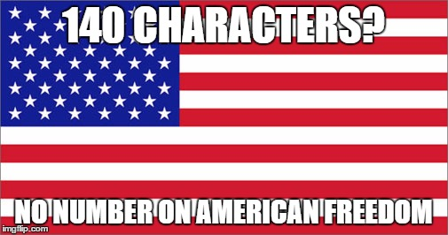 140 CHARACTERS? NO NUMBER ON AMERICAN FREEDOM | made w/ Imgflip meme maker