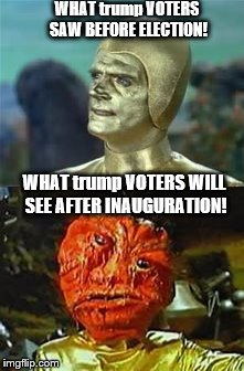 golden herniated pumpkin trump |  WHAT trump VOTERS SAW BEFORE ELECTION! WHAT trump VOTERS WILL SEE AFTER INAUGURATION! | image tagged in anti trump,lost in space,ancient aliens donald trump,space,aliens | made w/ Imgflip meme maker