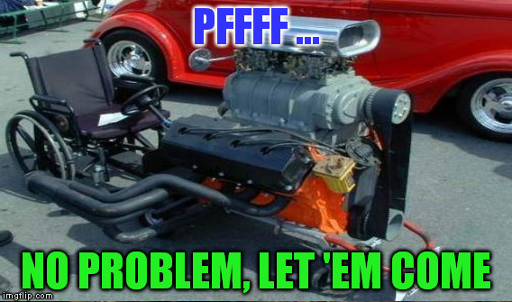 PFFFF ... NO PROBLEM, LET 'EM COME | made w/ Imgflip meme maker