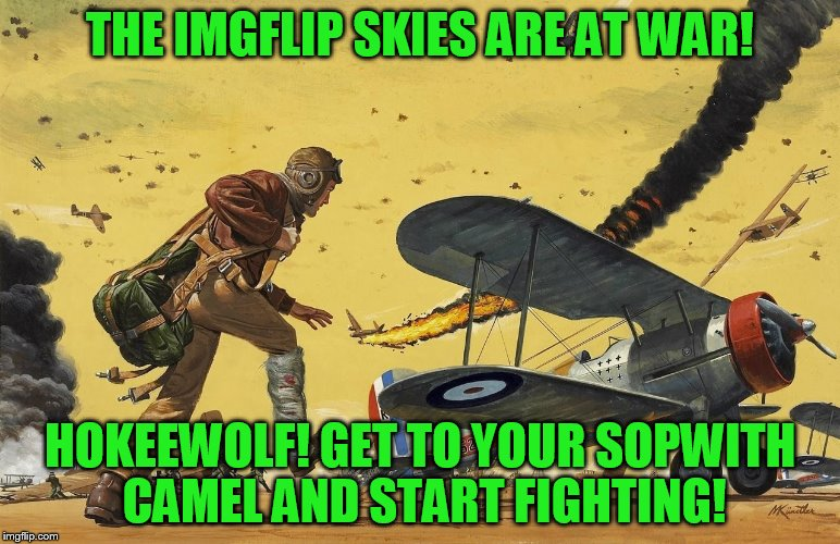 Trying to get back into the battle! | THE IMGFLIP SKIES ARE AT WAR! HOKEEWOLF! GET TO YOUR SOPWITH CAMEL AND START FIGHTING! | image tagged in sopwith camel,pulp art week | made w/ Imgflip meme maker