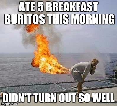 Darti Boy | ATE 5 BREAKFAST BURITOS THIS MORNING DIDN'T TURN OUT SO WELL | image tagged in memes,darti boy | made w/ Imgflip meme maker