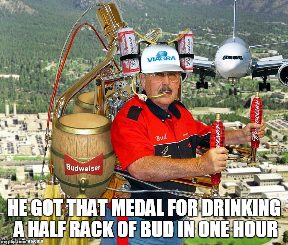 HE GOT THAT MEDAL FOR DRINKING A HALF RACK OF BUD IN ONE HOUR | made w/ Imgflip meme maker
