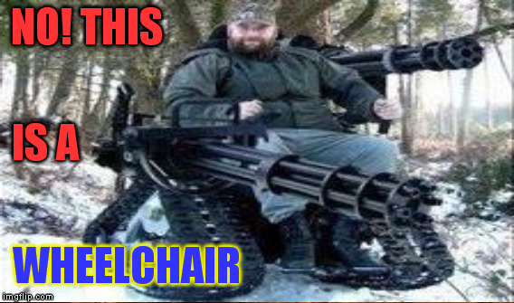 NO! THIS IS A WHEELCHAIR | made w/ Imgflip meme maker
